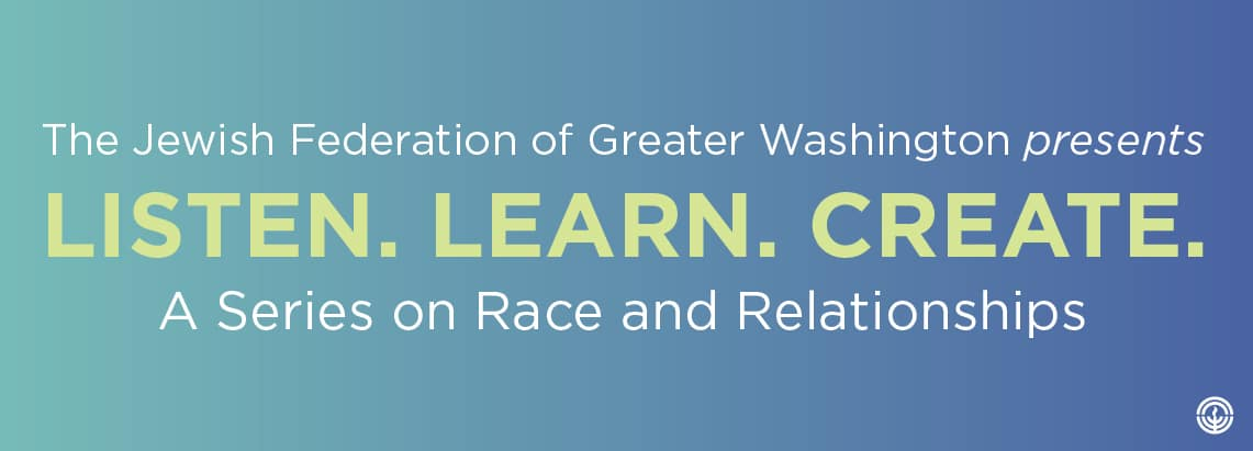 Listen. Learn. Create. A series on race and relationships.